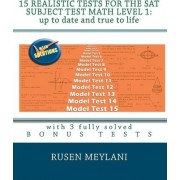15 Realistic Tests for the SAT Subject Test Math Level 1 by Rusen Meylani