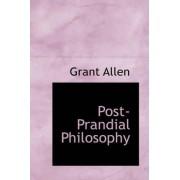 Post-Prandial Philosophy by Grant Allen