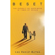 Lee Daniel Bullen Beset: The Pursuit of Happiness in Times of Crisis