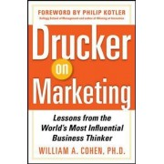 Drucker on Marketing: Lessons from the World's Most Influential Business Thinker by William Cohen
