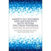 Anxiety in Children and Adolescents with Autism Spectrum Disorder by Kendall