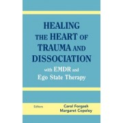 Healing the Heart of Trauma and Dissociation: With EMDR and Ego State Therapy