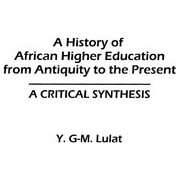 A History of African Higher Education from Antiquity to the Present by Y. G. M. Lulat