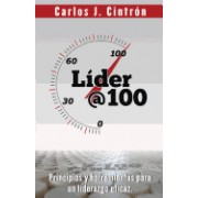 Lider @ 100: Principios y Herramientas Para Un Liderazgo Eficaz.