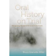 Oral History on Trial by Bruce Granville Miller
