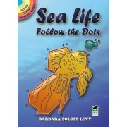 Sea Life Follow-the-Dots by Barbara Levy