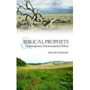 Biblical Prophets and Contemporary Environmental Ethics by Hilary Marlow