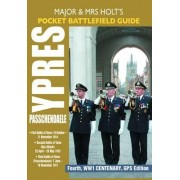 Holt's Pocket Battlefield Guide to Ypres and Passchendaele: 1st Ypres; 2nd Ypres (Gas Attack); 3rd Ypres (Passchendaele) 4th Ypres (The Lys) by Tonie Holt