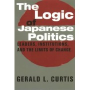 The Logic of Japanese Politics by Gerald Curtis