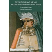 The Politics of Language and Nationalism in Modern Central Europe by Tomasz Kamusella