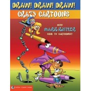 Draw! Draw! Draw! #1 Crazy Cartoons with Mark Kistler by Mark Kistler