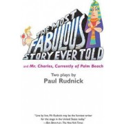 The Most Fabulous Story Ever Told by Paul Rudnick