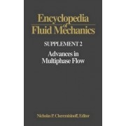 Encyclopedia of Fluid Mechanics: Advances in Multiphase Flow Supplement 2 by Nicholas P. Cheremisinoff