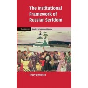 The Institutional Framework of Russian Serfdom by Tracy Dennison