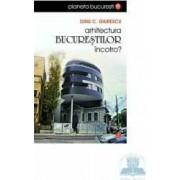 Arhitectura bucurestilor incotro - Dinu C. Giurescu