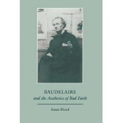 Baudelaire and the Aesthetics of Bad Faith by Susan Blood