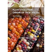 Plant Evolution and the Origin of Crop Species by James F. Hancock