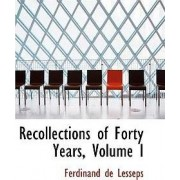 Recollections of Forty Years, Volume I by Ferdinand De Lesseps