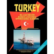 Turkey Oil and Gas Industry Business and Investment Opportunities Yearbook by Usa Ibp