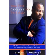 From the Streets to the Pulpit: The Rise and Fall of a Powerful Minister: My Testimony, My Past, My Story