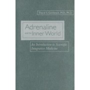 Adrenaline and the Inner World by David S. Goldstein