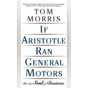 If Aristotle Ran General Motors by Tom Morris