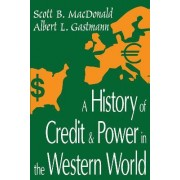 A History of Credit and Power in the Western World by Scott B. MacDonald