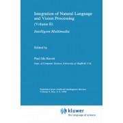 Integration of Natural Language and Vision Processing: Intelligent Multimedia v. 2 by Paul McKevitt