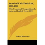 Annals of My Early Life, 1806-1846 by Charles Wordsworth