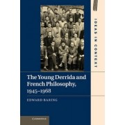 The Young Derrida and French Philosophy, 1945-1968 by Edward Baring