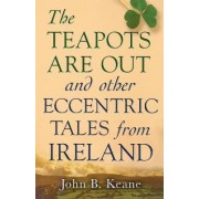 The Teapots Are Out and Other Eccentric Tales from Ireland by John B Keane