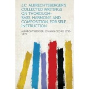 J.C. Albrechtsberger's Collected Writings on Thorough-Bass, Harmony, and Composition, for Self Instruction by Albrechtsberger Johann Georg 1736-1809