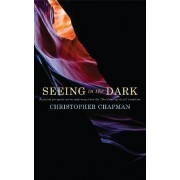 Seeing in the Dark by Christopher Chapman