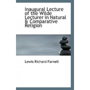Inaugural Lecture of the Wilde Lecturer in Natural & Comparative Religion by Lewis Richard Farnell