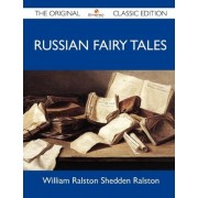 Russian Fairy Tales - The Original Classic Edition by William Ralston Shedden Ralston