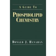 A Guide to Phospholipid Chemistry by Donald J. Hanahan