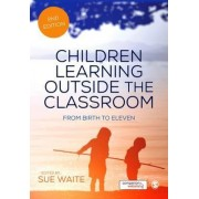 Children Learning Outside the Classroom by Sue Waite