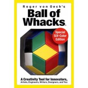 Ball of Whacks: Six-Color: A Creativity Tool for Innovators, Artist, Engineers, Writers, Designers, and You [With 30 Pyramid Magnetic Building BlocksW