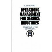 Operations Management for Service Industries Competing in the Service Era by Glenn Bassett
