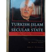 Turkish Islam And The Secular State The Gulen Movement - M. Hakan Yavuz John L. Esposito
