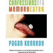 Confessions of a Memory Eater by Pagan Kennedy