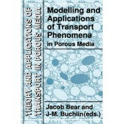 Modelling and Applications of Transport Phenomena in Porous Media by Jacob Bear