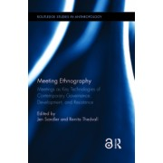 Meeting Ethnography: Meetings as Key Technologies of Contemporary Governance, Development, and Resistance
