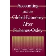 Accounting and the Global Economy After Sarbanes-Oxley by Don E. Garner