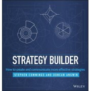 Strategy Builder - How to Create and Communicate More Effective Strategies by Stephen Cummings
