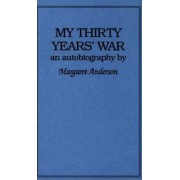 My Thirty Years' War by Margaret C. Anderson
