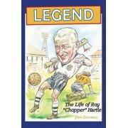Legend, the Life of Roy 'Chopper' Hartle by John Gradwell