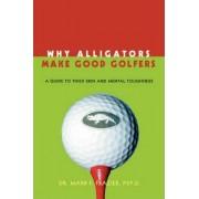 Why Alligators Make Good Golfers by Mark F Frazier