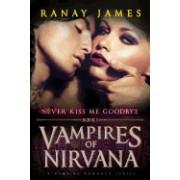 Vampires of Nirvana: Book 1 - Never Kiss Me Goodbye: A Vampire Romance Series