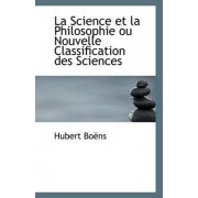La Science Et La Philosophie Ou Nouvelle Classification Des Sciences by Hubert Boens